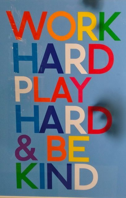 WORK HARD, PLAY HARD & BE KIND